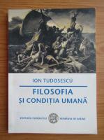 Anticariat: Ion Tudosescu - Filosofia si conditia umana
