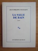 Anticariat: Jean-Philippe Toussaint - La salle de bain