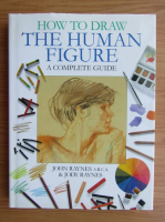 John Raynes - How to draw the human figure a complete guide