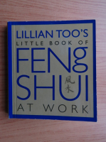 Anticariat: Lillian Too - Lillian Too's little book of Feng Shui at work