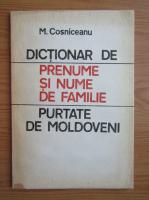 Anticariat: M. Cosniceanu - Dictionar de prenume si nume de familie purtate de moldoveni