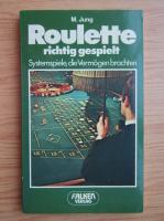 Anticariat: M. Jung - Roulette richtig gespielt