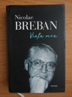 Anticariat: Nicolae Breban - Viata mea