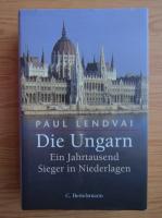 Anticariat: Paul Lendvai - Die Ungarn