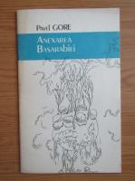 Anticariat: Pavel Gore - Anexarea Basarabiei