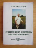 Anticariat: Petre Gigea Gorun - Cu Stefan Manea in imparatia plantelor misterioase