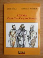 Anticariat: Rolf Stolz - Legenda celor trei cavaleri spanioli