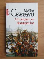 Ruxandra Cesereanu - Un singur cer deasupra lor (Top 10+)