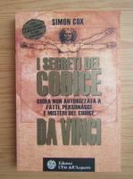 Anticariat: Simon Cox - I segreti del Codice Da Vinci. Guida non autorizzata a fatti, personaggi e misteri del Codice da Vinci