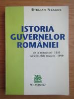 Stelian Neagoe - Istoria guvernelor Romaniei de la inceputuri 1859 pana in zilele noastre 1999