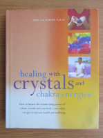 Anticariat: Sue Lilly - Healing with crystals and chakra energies