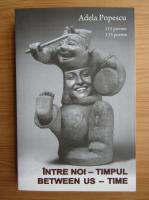Anticariat: Adela Popescu - Intre noi, timpul (editie bilingva)