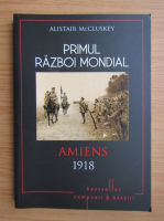Anticariat: Alistair MacLean - Primul Razboi Mondial. Amiens