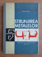 Aurel Ghilezan - Strunjirea metalelor. Manual pentru scoli profesionale anul III (1972)