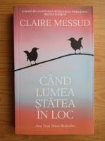 Anticariat: Claire Messud - Cand lumea statea in loc