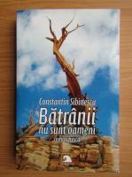Constantin Sibinescu - Batranii nu sunt oameni