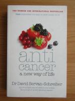 David Servan Schreiber - Anticancer. A new way of life