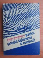 Anticariat: Eugen Marchidanu - Practica geologica inginereasca in constructii