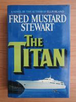 Fred Mustard Stewart - The titan