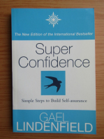 Anticariat: Gael Lindenfield - Super confidence. Simple steps to build self-assurance