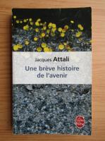 Anticariat: Jacques Attali - Une breve histoire de l'avenir