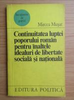 Anticariat: Mircea Musat - Continuitatea luptei poporului roman pentru inaltele idealuri de libertate sociala si nationala