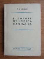 Anticariat: P. S. Novikov - Elemente de logica matematica