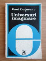 Anticariat: Paul Dugneanu - Universuri imaginare