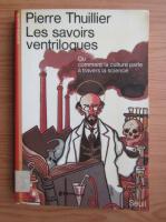 Anticariat: Pierre Thuillier - Les savoirs ventriloques