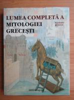 Richard Buxton - Lumea completa a mitologiei grecesti