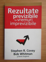 Anticariat: Stephen R. Covey - Rezultate previzibile in vremuri imprevizibile