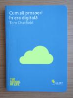 Anticariat: Tom Chatfield - Cum sa prosperi in era digitala