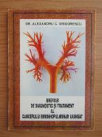 Alexandru Grigorescu - Breviar de diagnostic si tratament al cancerului bronhopulmonar avansat
