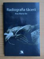 Anticariat: Ana Maria Ilie - Radiografia tacerii