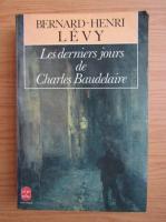Anticariat: Bernard Henri Levy - Les derniers jours de Charles Baudelaire