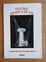 Constantin Dinischiotu - Teatrul de ieri si de azi