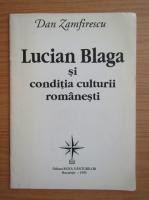 Anticariat: Dan Zamfirescu - Lucian Blaga si conditia culturii romanesti