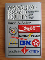 Anticariat: David A. Aaker - Managing brand equity. Capitalizing on the value of a brand name