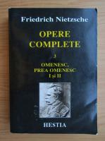 Friedrich Nietzsche - Opere complete, volumul 3. Omenesc, prea omenesc