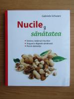 Anticariat: Gabriela Schwarz - Nucile si sanatatea