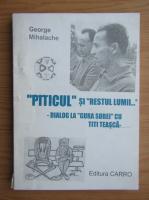 Anticariat: George Mihalache - Piticul si restul lumii. Dialog la gura sobei su Titi Teasca