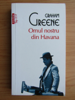 Graham Greene - Omul nostru din Havana (Top 10+)