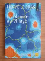 Anticariat: Herve Le Bras - La plantete au village