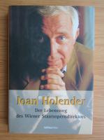 Anticariat: Ioan Holender - Der Lebensweg des Wiener Staatsoperndirektors