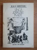 Anticariat: Ioan Meitoiu - Langa zapezile inalte