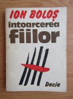 Anticariat: Ion Bolos - Intoarcerea fiilor
