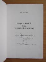 Anticariat: Ion Iliescu - Viata politica intre violenta si dialog (cu autograful autorului)