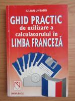 Anticariat: Iulian I. Untaru - Ghid practic de utilizare a calculatorului in limba franceza