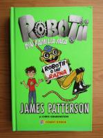 Anticariat: James Patterson - Robotii din familia mea, volumul 2. Robotii o iau razna