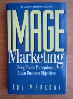 Joe Marconi - Image marketing. Using public perceptions to attain business objectives